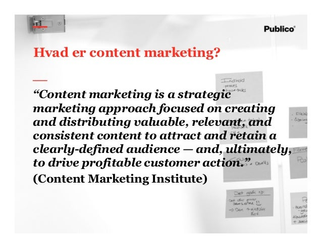 """9 Hvad er content marketing? """"Content marketing is a strategic marketing approach focused on creating and distributing val..."""
