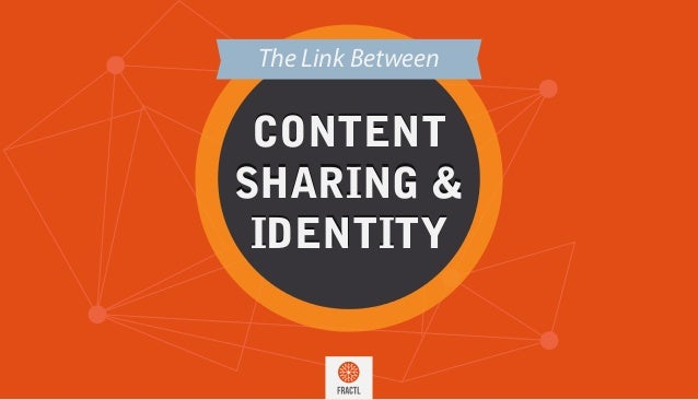 The Link Between  CONTENT  SHARING &  IDENTITY