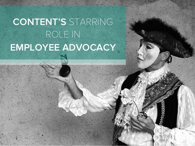 CONTENT'S STARRING ROLE IN EMPLOYEE ADVOCACY