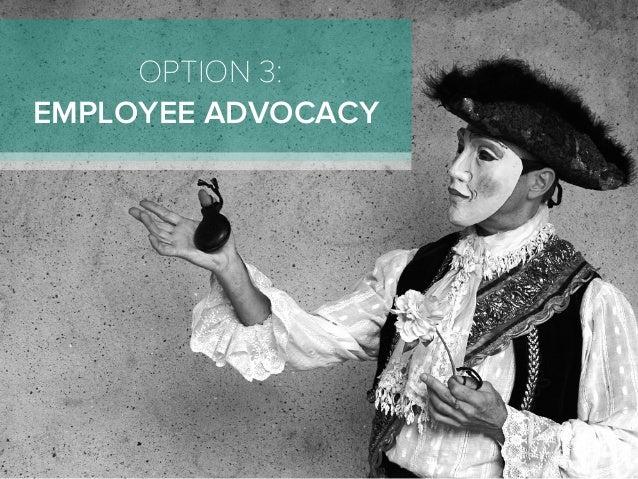 OPTION 3: EMPLOYEE ADVOCACY