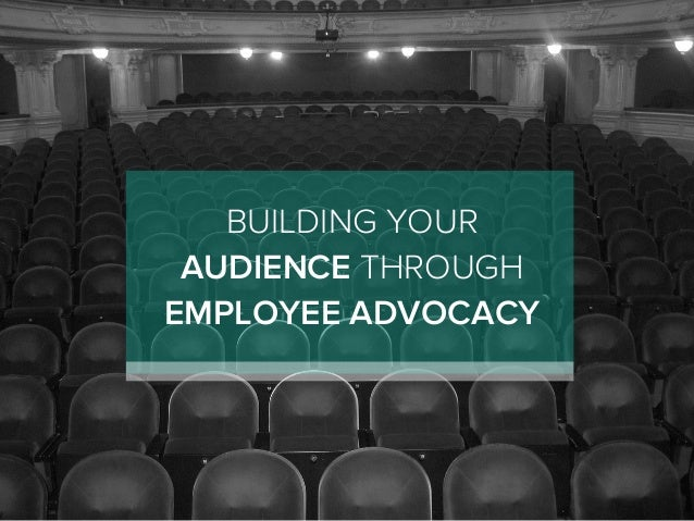 BUILDING YOUR AUDIENCE THROUGH EMPLOYEE ADVOCACY