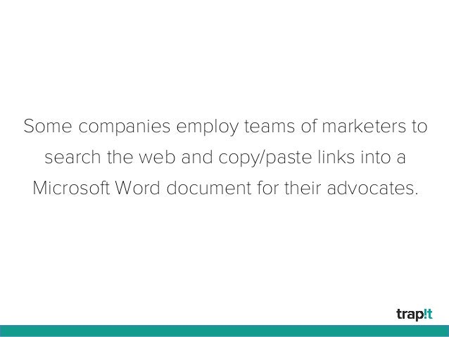 Some companies employ teams of marketers to search the web and copy/paste links into a Microsoft Word document for their a...