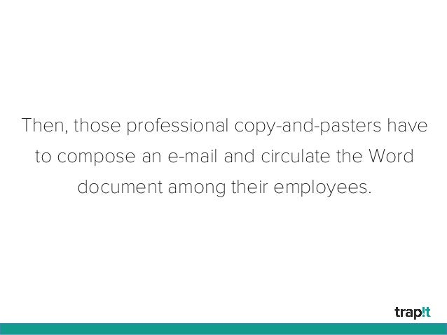 Then, those professional copy-and-pasters have to compose an e-mail and circulate the Word document among their employees.