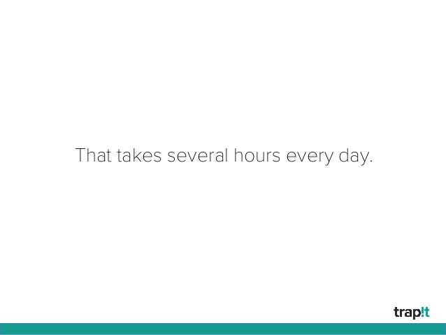 That takes several hours every day.