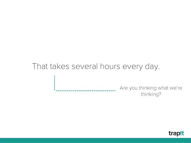 That takes several hours every day. Are you thinking what we're thinking?