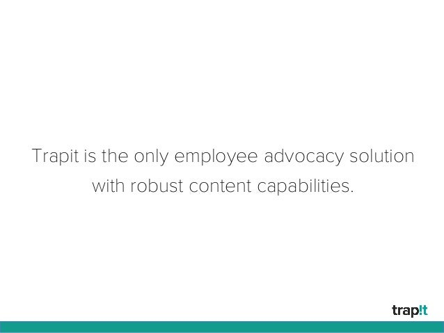Trapit is the only employee advocacy solution with robust content capabilities.