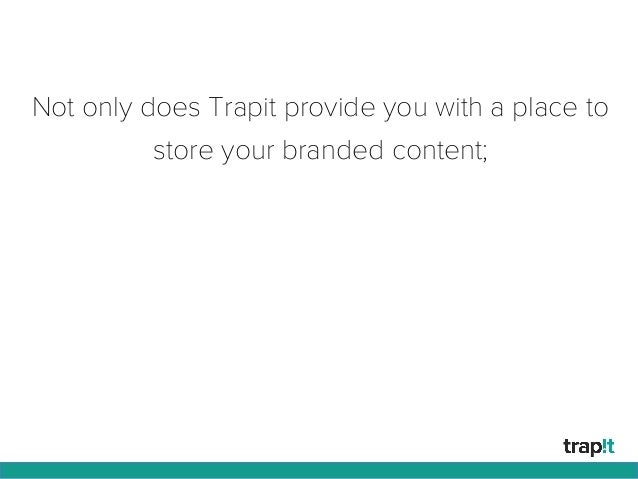 Not only does Trapit provide you with a place to store your branded content;
