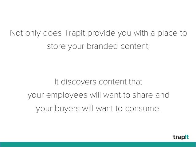 Not only does Trapit provide you with a place to store your branded content; It discovers content that your employees will...