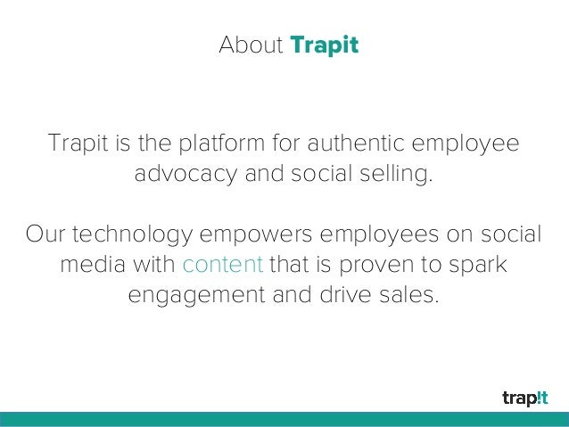 About Trapit Trapit is the platform for authentic employee advocacy and social selling. Our technology empowers employees ...