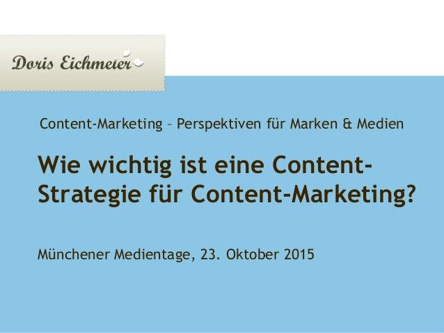 Doris Eichmeier | Präsentation Seite 1 Wie wichtig ist eine Content- Strategie für Content-Marketing? Münchener Medientage...