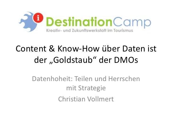 """Content & Know-How über Daten ist    der """"Goldstaub"""" der DMOs   Datenhoheit: Teilen und Herrschen            mit Strategie..."""