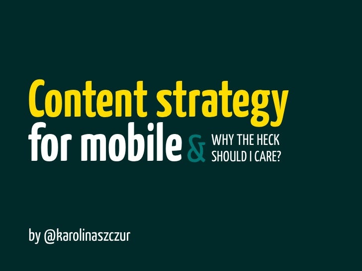 Content strategyfor mobile &         WHY THE HECK                     SHOULD I CARE?by @karolinaszczur