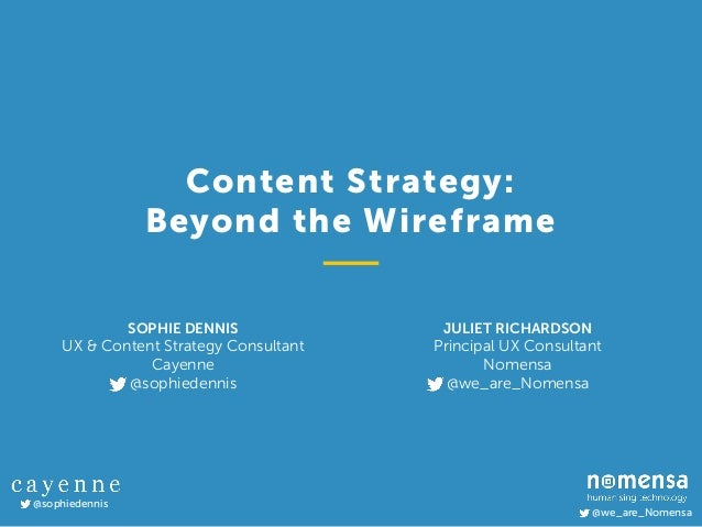 @we_are_Nomensa @sophiedennis SOPHIE DENNIS UX & Content Strategy Consultant Cayenne @sophiedennis Content Strategy:  ...