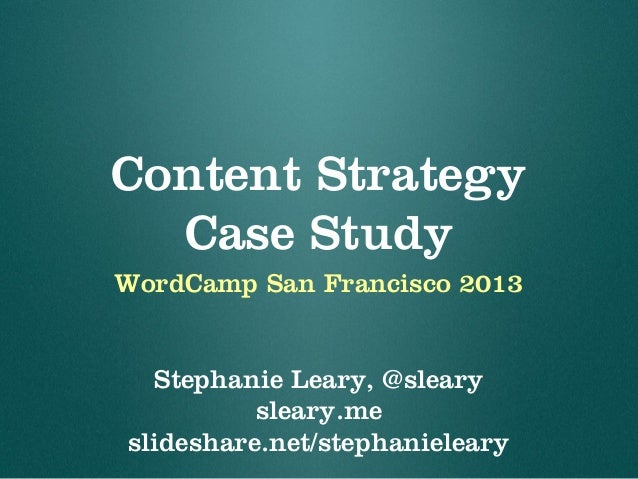 Content Strategy Case Study WordCamp San Francisco 2013 Stephanie Leary, @sleary sleary.me slideshare.net/stephanieleary