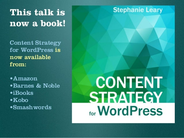 This talk is now a book! Content Strategy for WordPress is now available from: •Amazon •Barnes & Noble •iBooks •Kobo •Smas...