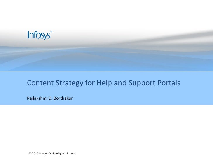Content Strategy for Help and Support PortalsRajlakshmi D. Borthakur© 2010 Infosys Technologies Limited                   ...