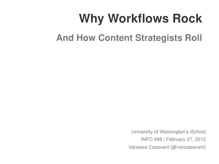 Why Workflows RockAnd How Content Strategists Roll                University of Washington's iSchool                    IN...
