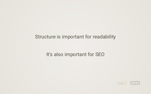 Structure is important for readability It's also important for SEO
