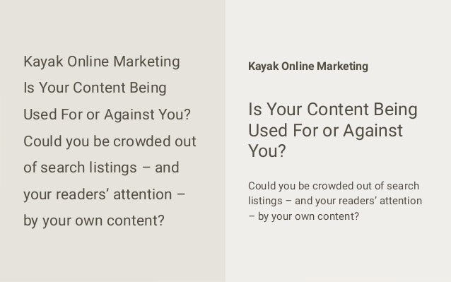 Kayak Online Marketing Is Your Content Being Used For or Against You? Could you be crowded out of search listings – and yo...
