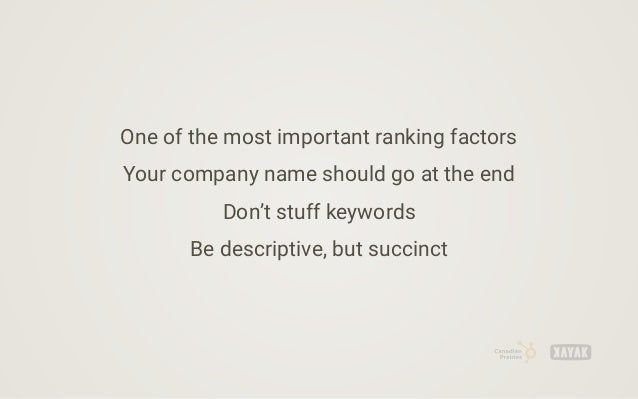 One of the most important ranking factors Your company name should go at the end Don't stuff keywords Be descriptive, but ...