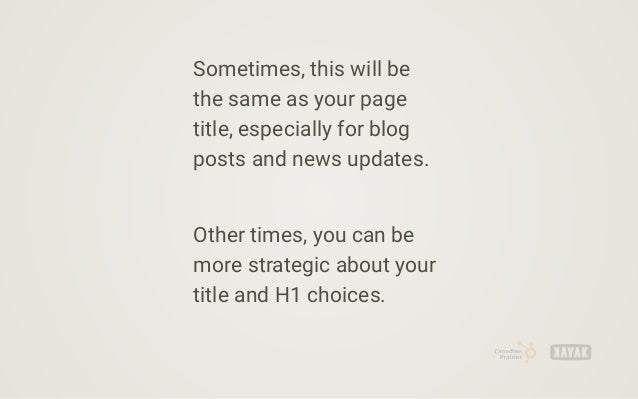 Sometimes, this will be the same as your page title, especially for blog posts and news updates. Other times, you can be m...