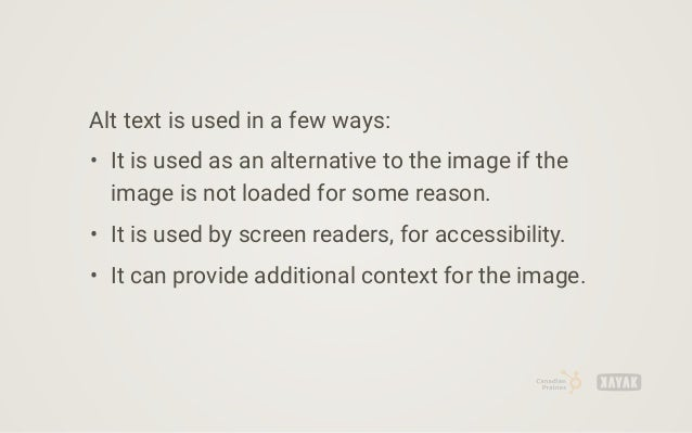 It's also used by search engines so that they can figure out what the image is. In addition, search engines understand what...