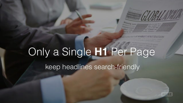 Only a Single H1 Per Page keep headlines search-friendly