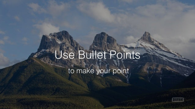 Use Bullet Points to make your point