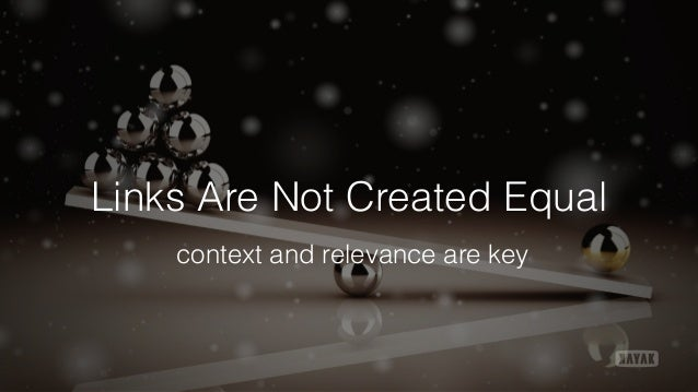 Links Are Not Created Equal context and relevance are key