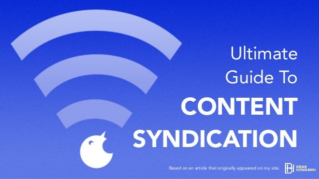 Ultimate Guide To CONTENT SYNDICATION Based on an article that originally appeared on my site.