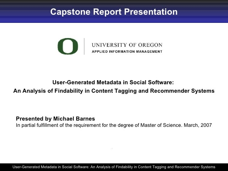 Capstone Report Presentation User-Generated Metadata in Social Software:  An Analysis of Findability in Content Tagging an...