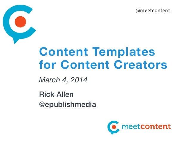 @meetcontent  Content Templates for Content Creators March 4, 2014 Rick Allen @epublishmedia
