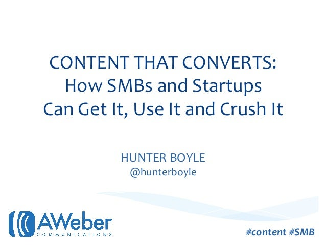 CONTENT THAT CONVERTS:    How SMBs and Startups Can Get It, Use It and Crush It           ...