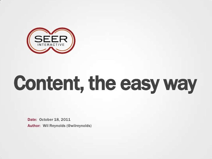 Content, the easy way<br />Date:<br />October 18, 2011<br />Author:<br />Wil Reynolds (@wilreynolds)<br />