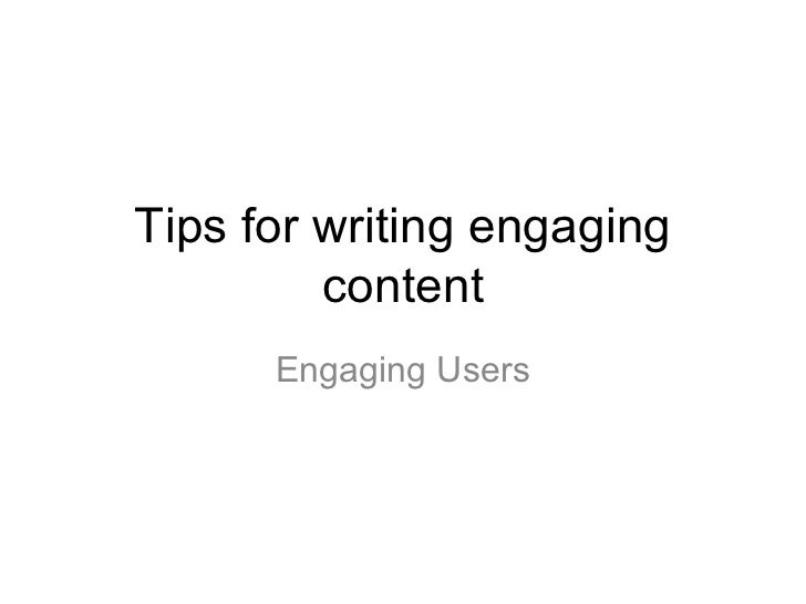 Tips for writing engaging         content      Engaging Users