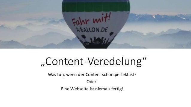 """""""Content-Veredelung"""" Was tun, wenn der Content schon perfekt ist? Oder: Eine Webseite ist niemals fertig!"""