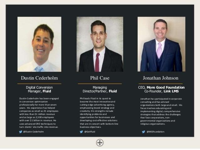 Dustin Cederholm Digital Conversion Manager, Fluid Jonathan Johnson CEO, More Good Foundation Co-Founder, Link LMS Phil Ca...