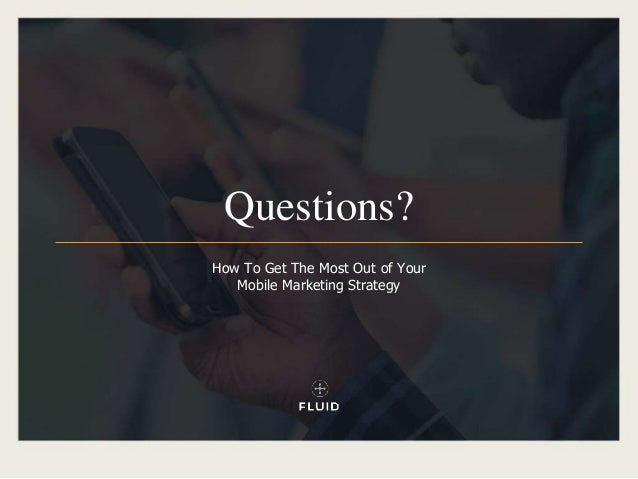 Questions? How To Get The Most Out of Your Mobile Marketing Strategy