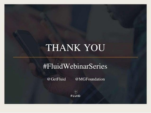 THANK YOU @GetFluid #FluidWebinarSeries @MGFoundation