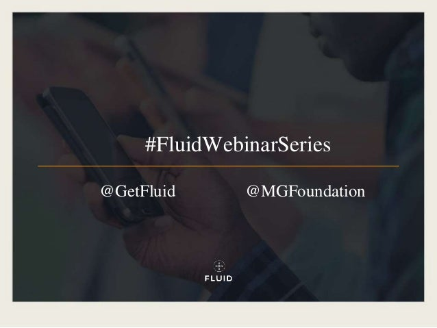 @GetFluid #FluidWebinarSeries @MGFoundation