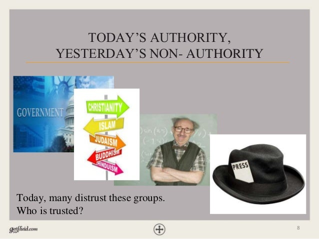 8 Today, many distrust these groups. Who is trusted? TODAY'S AUTHORITY, YESTERDAY'S NON- AUTHORITY