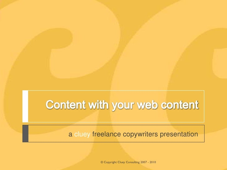 Content with your web content<br />a cluey freelance copywriters presentation<br />© Copyright Cluey Consulting 2007 - 20...