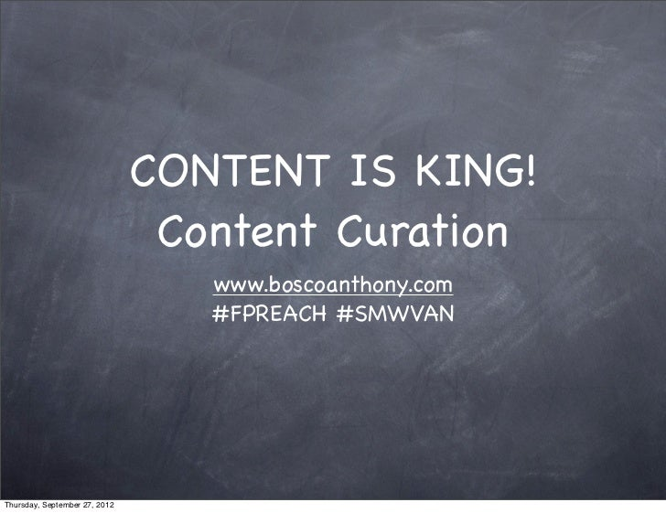 CONTENT IS KING!                                Content Curation                                  www.boscoanthony.com    ...