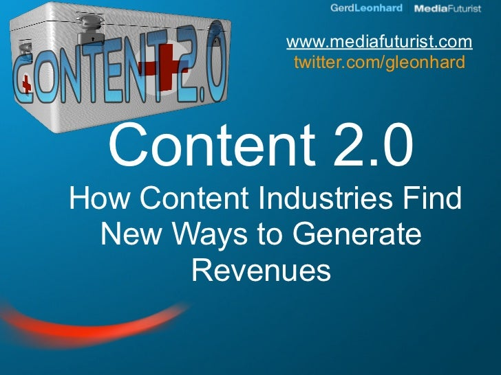 www.mediafuturist.com                twitter.com/gleonhard       Content 2.0 How Content Industries Find   New Ways to Gen...