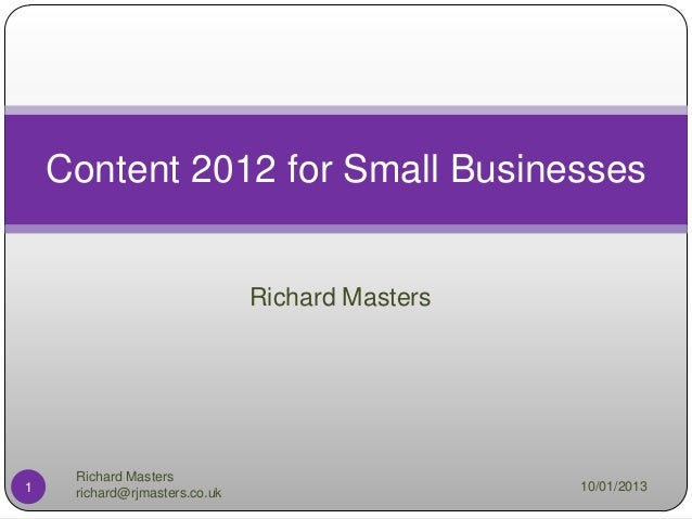 Content 2012 for Small Businesses                               Richard Masters     Richard Masters1    richard@rjmasters....