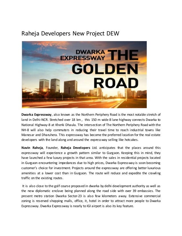 Raheja Developers New Project DEW Dwarka Expressway, also known as the Northern Periphery Road is the most notable stretch...