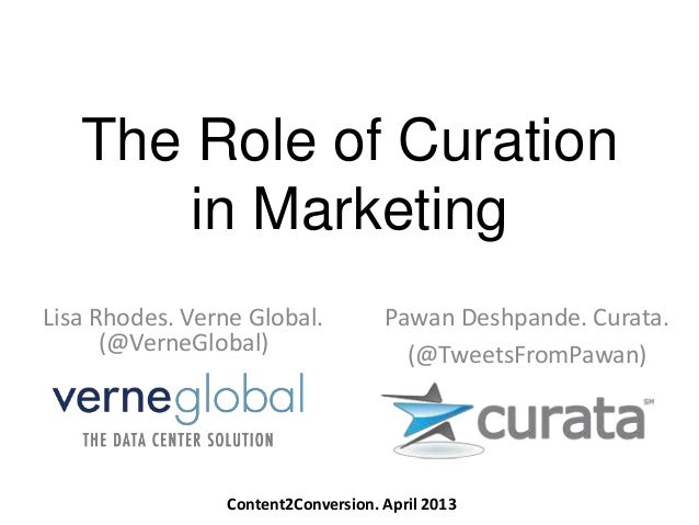 The Role of Curationin MarketingLisa Rhodes. Verne Global.(@VerneGlobal)Pawan Deshpande. Curata.(@TweetsFromPawan)Content2...