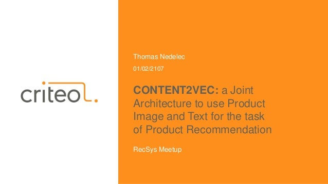 Thomas Nedelec 01/02/2107 RecSys Meetup CONTENT2VEC: a Joint Architecture to use Product Image and Text for the task of Pr...