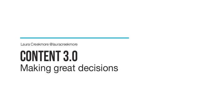 content 3.0 Making great decisions Laura Creekmore @lauracreekmore