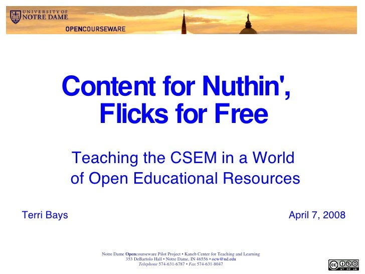 Content for Nuthin',  Flicks for Free Teaching the CSEM in a World  of Open Educational Resources Terri Bays April 7, 2008...